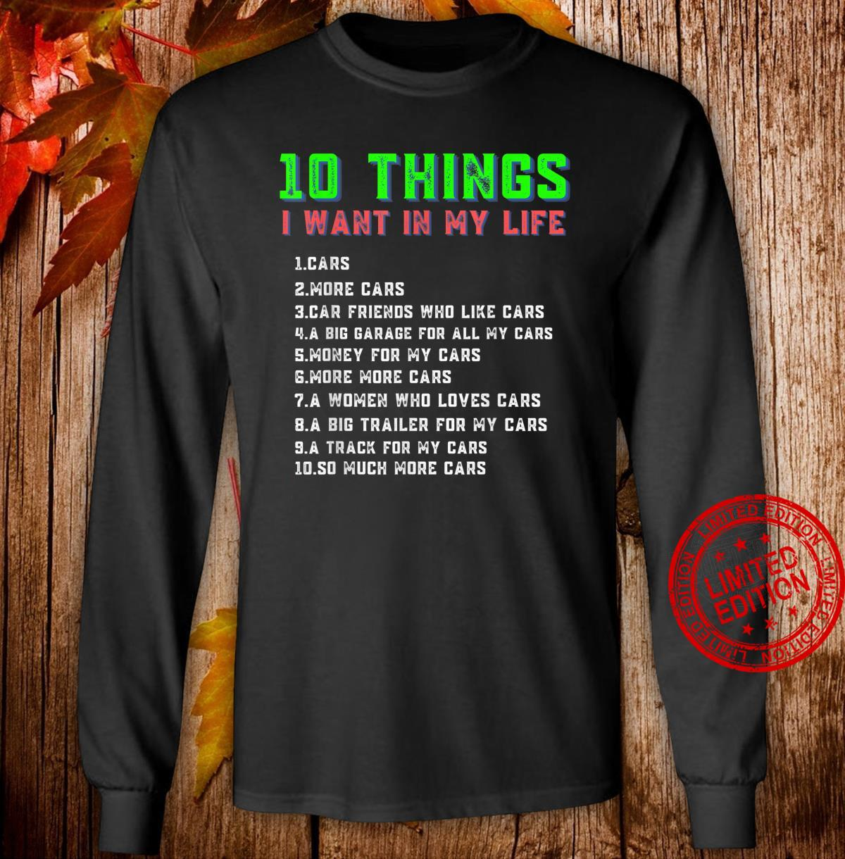 10 Things I Want In My Life Cars More Cars Shirt long sleeved