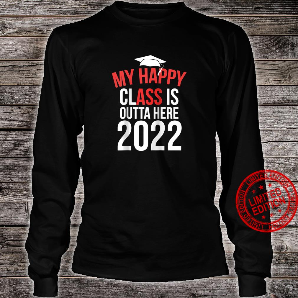 My Happy Class Is Outta Here 2022 Shirt Graduation Shirt long sleeved