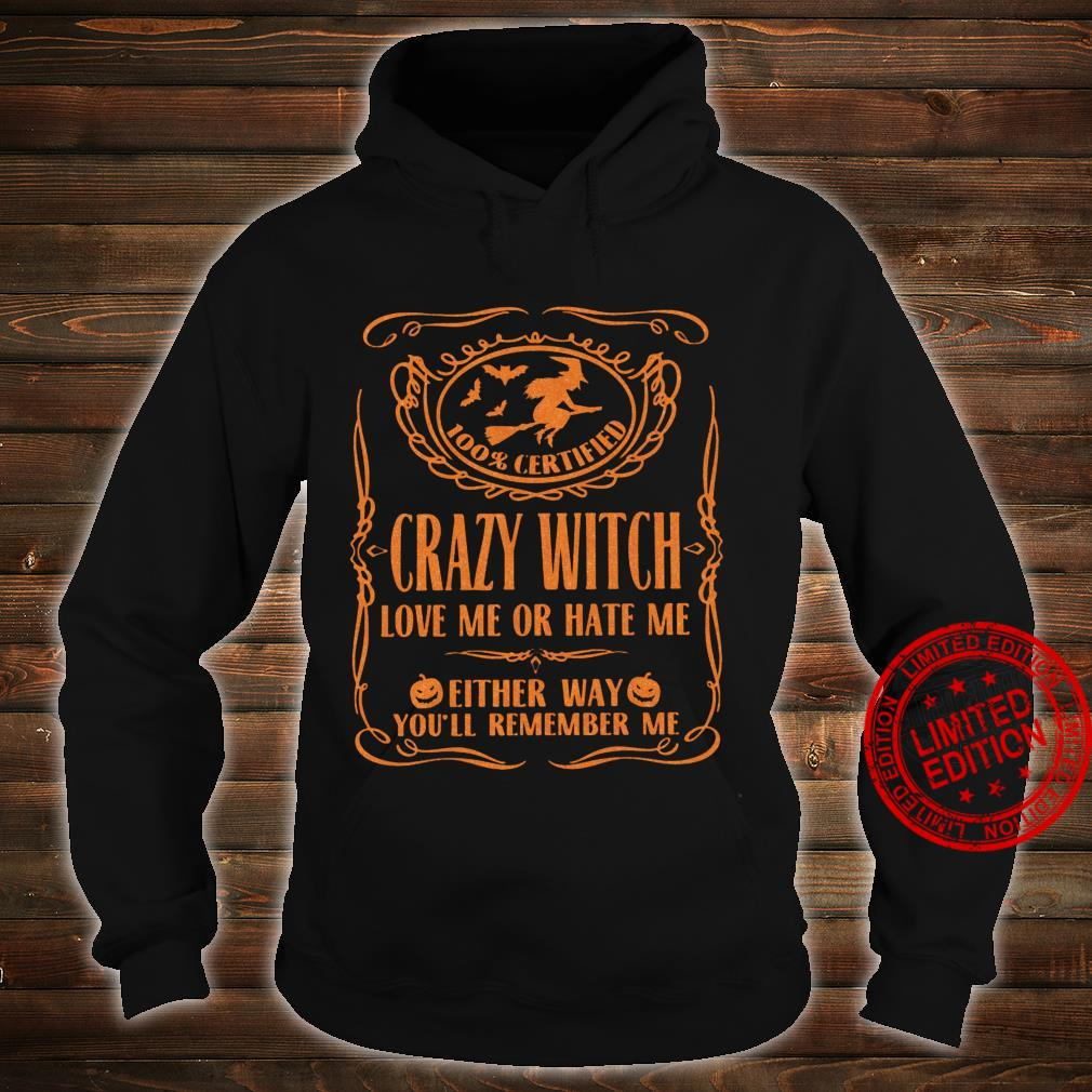 100% Certified crazy witch love me or hate me haloween Shirt hoodie