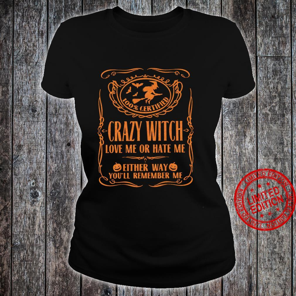 100% Certified crazy witch love me or hate me haloween Shirt ladies tee