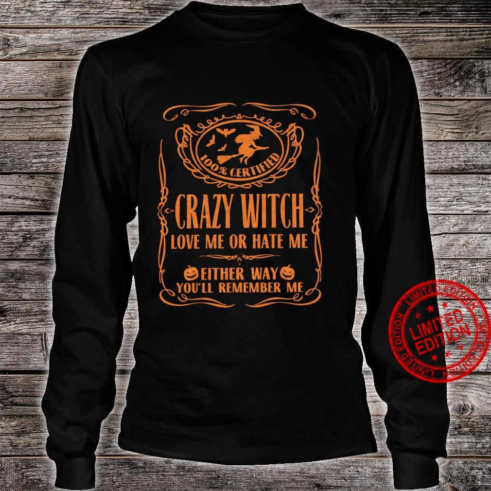 100% Certified crazy witch love me or hate me haloween Shirt long sleeved