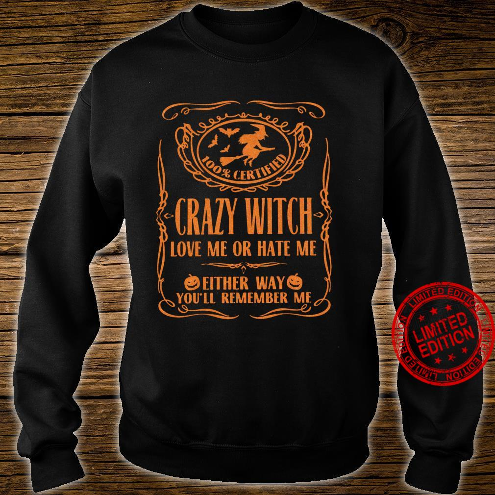 100% Certified crazy witch love me or hate me haloween Shirt sweater