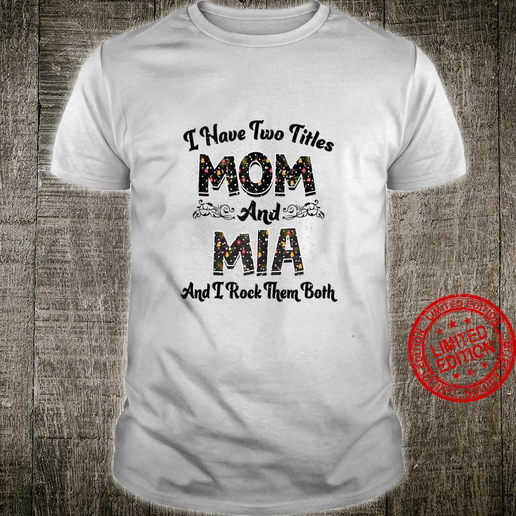 I Have Two Titles Mom And Mia And I Rock Them Both Shirt