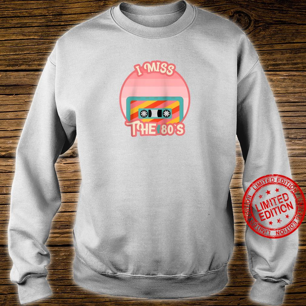 I Miss The 80s Shirt sweater
