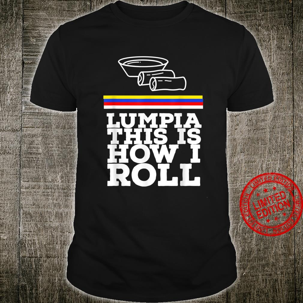 Lumpia This Is How I Roll Filipino Spring Roll Shirt