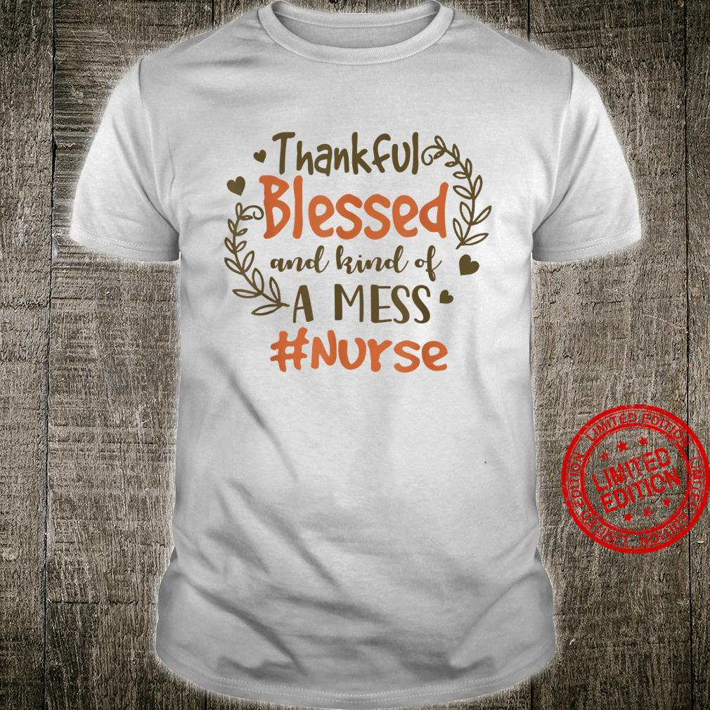 Thankful Blessed And Kind Of A Mess Nurse Life Shirt