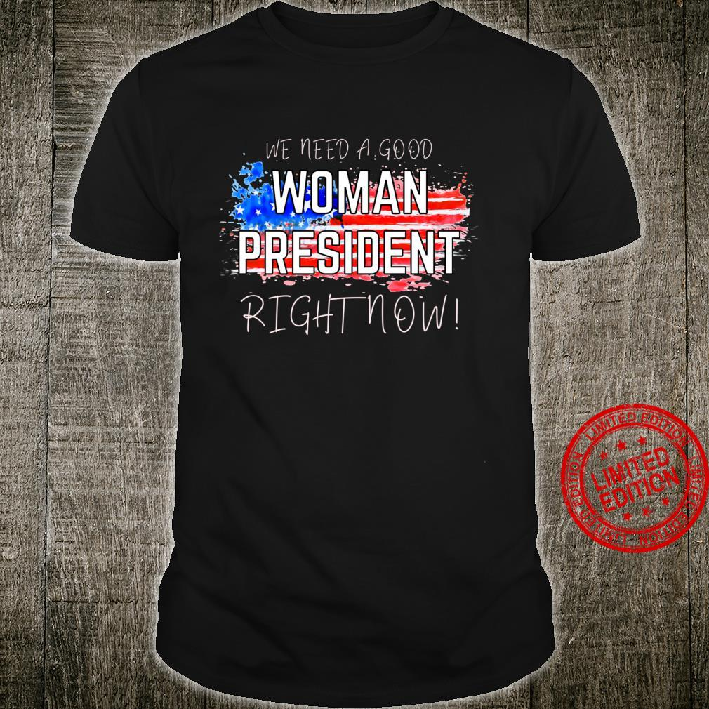 WE NEED A GOOD PRESIDENT RIGHT NOW flag equality Shirt